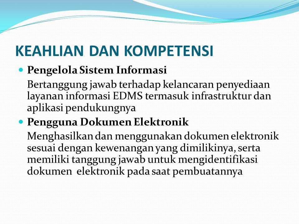 KEAHLIAN DAN KOMPETENSI Pengelola Sistem Informasi Bertanggung jawab terhadap kelancaran penyediaan layanan informasi EDMS termasuk infrastruktur dan