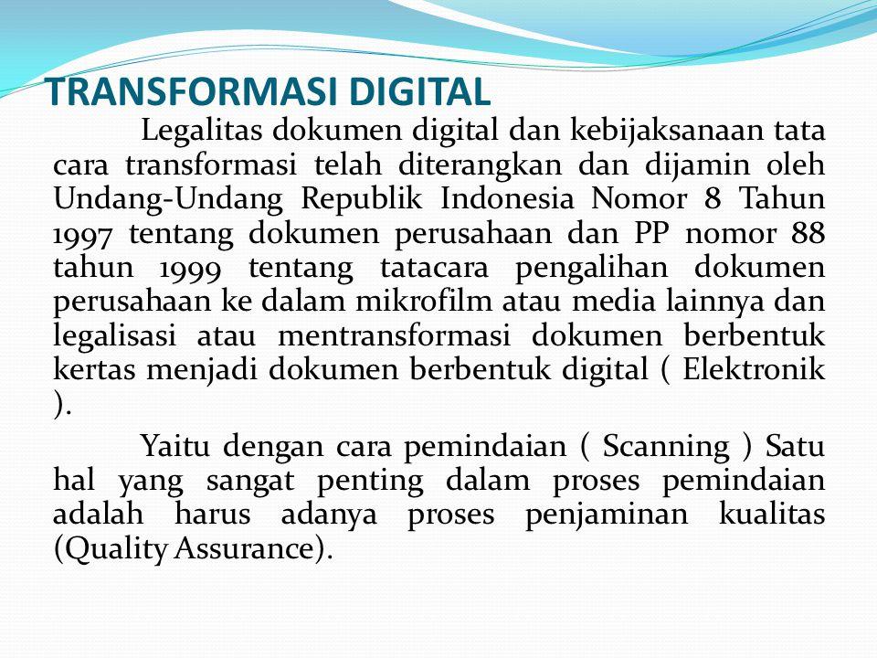 TRANSFORMASI DIGITAL Legalitas dokumen digital dan kebijaksanaan tata cara transformasi telah diterangkan dan dijamin oleh Undang-Undang Republik Indo