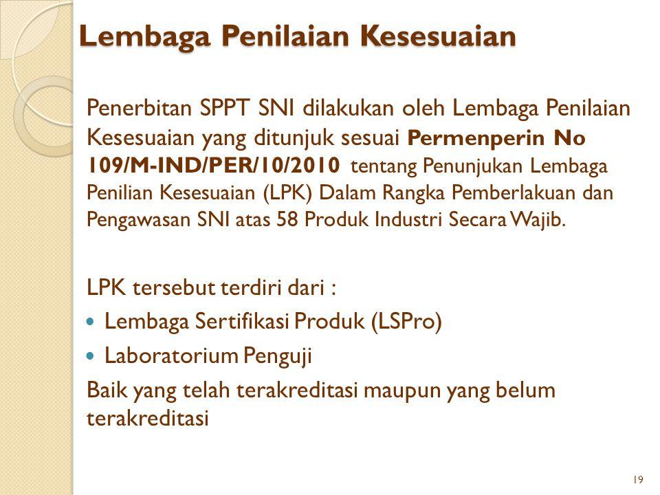 Lembaga Penilaian Kesesuaian Penerbitan SPPT SNI dilakukan oleh Lembaga Penilaian Kesesuaian yang ditunjuk sesuai Permenperin No 109/M-IND/PER/10/2010