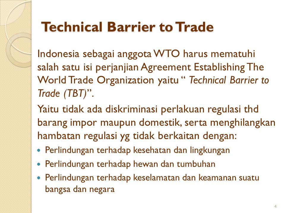 Technical Barrier to Trade Indonesia sebagai anggota WTO harus mematuhi salah satu isi perjanjian Agreement Establishing The World Trade Organization