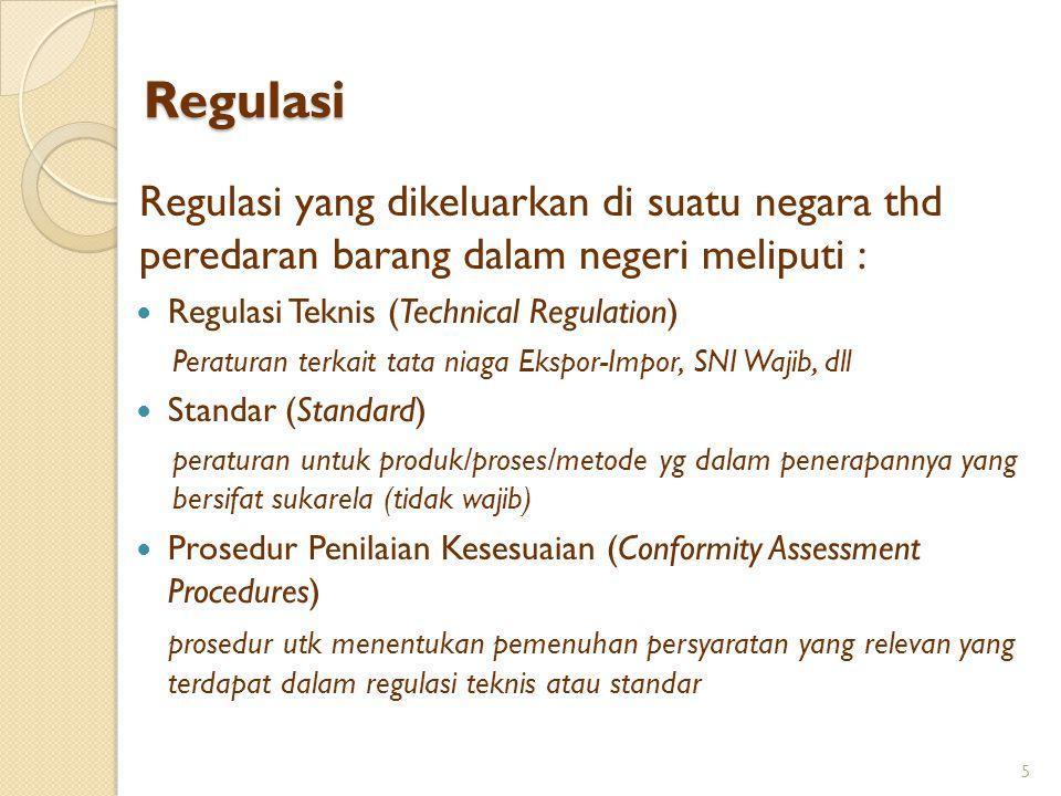 Regulasi Regulasi yang dikeluarkan di suatu negara thd peredaran barang dalam negeri meliputi : Regulasi Teknis (Technical Regulation) Peraturan terka