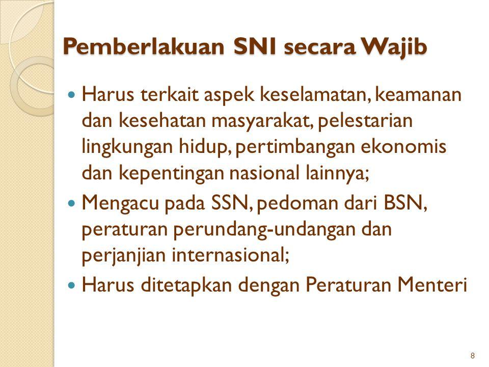Pemberlakuan SNI secara Wajib Harus terkait aspek keselamatan, keamanan dan kesehatan masyarakat, pelestarian lingkungan hidup, pertimbangan ekonomis