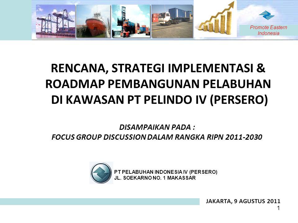 RENCANA, STRATEGI IMPLEMENTASI & ROADMAP PEMBANGUNAN PELABUHAN DI KAWASAN PT PELINDO IV (PERSERO) JAKARTA, 9 AGUSTUS 2011 PT PELABUHAN INDONESIA IV (P