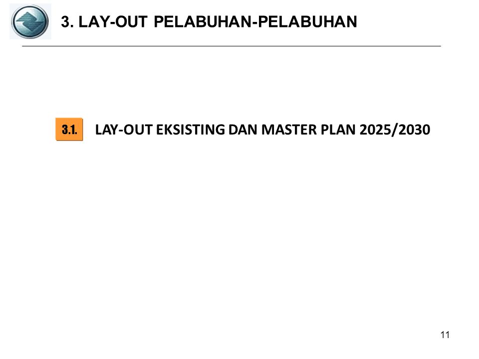 3. LAY-OUT PELABUHAN-PELABUHAN 11 3.1. LAY-OUT EKSISTING DAN MASTER PLAN 2025/2030