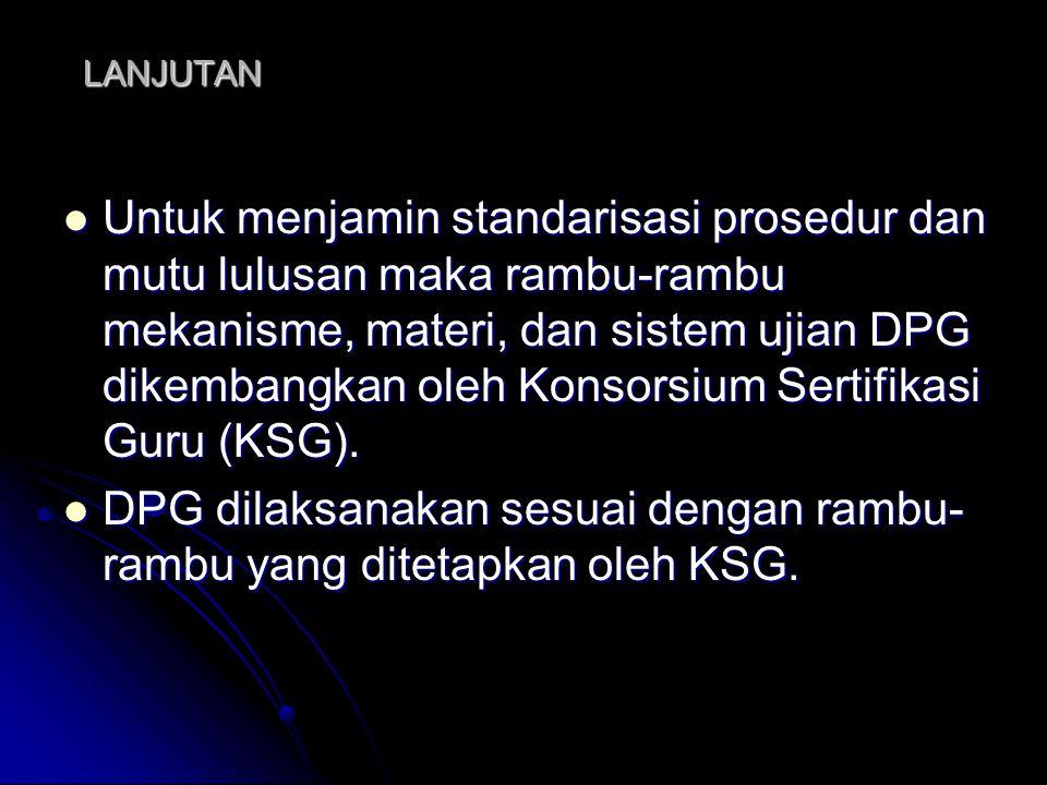 LANJUTAN Lama pelaksanaan DPG diatur oleh LPTK peneyelenggara dengan memperhatikan skor hasil penilaian portofolio.