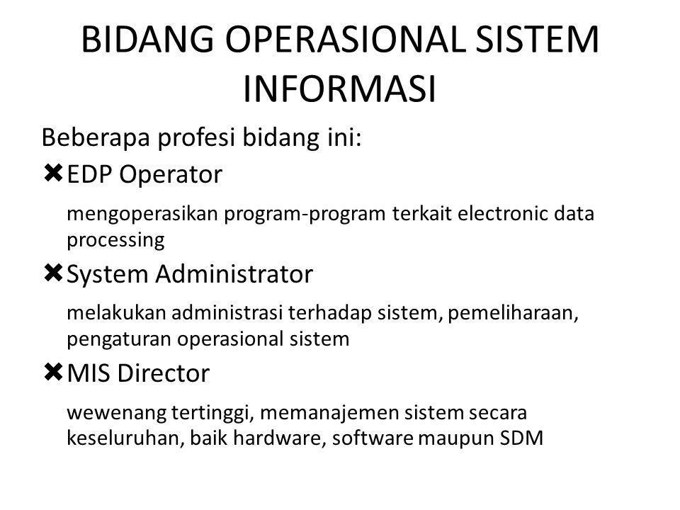 BIDANG OPERASIONAL SISTEM INFORMASI Beberapa profesi bidang ini:  EDP Operator mengoperasikan program-program terkait electronic data processing  Sy