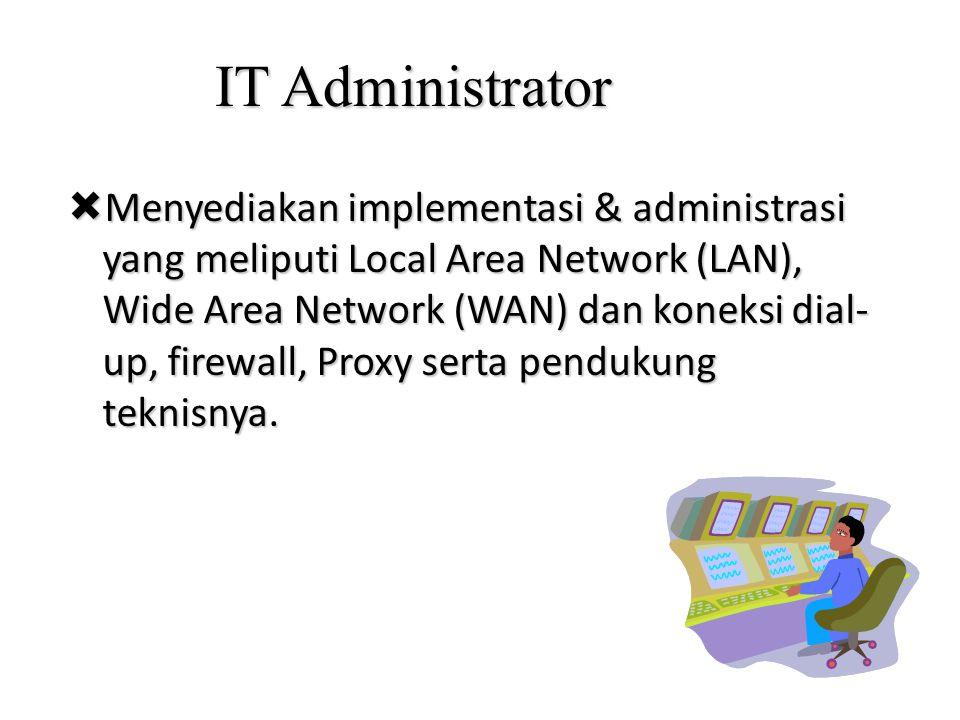 IT Administrator  Menyediakan implementasi & administrasi yang meliputi Local Area Network (LAN), Wide Area Network (WAN) dan koneksi dial- up, firew