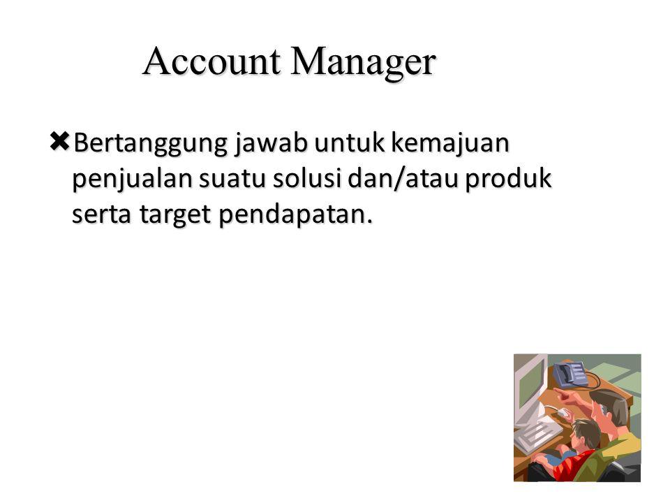 Account Manager  Bertanggung jawab untuk kemajuan penjualan suatu solusi dan/atau produk serta target pendapatan.