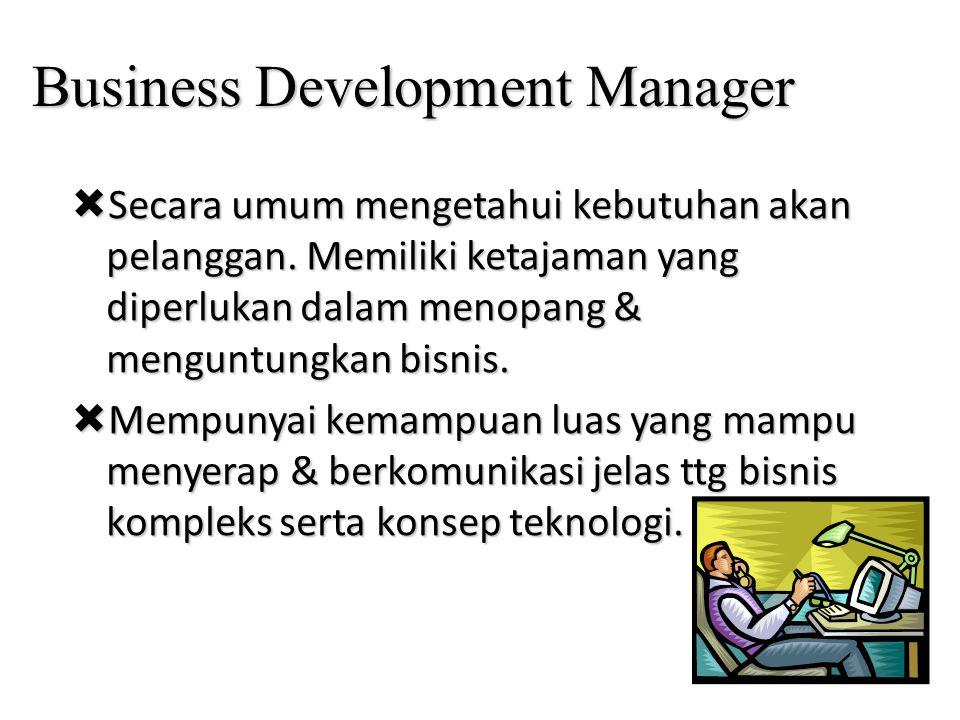 Business Development Manager  Secara umum mengetahui kebutuhan akan pelanggan. Memiliki ketajaman yang diperlukan dalam menopang & menguntungkan bisn