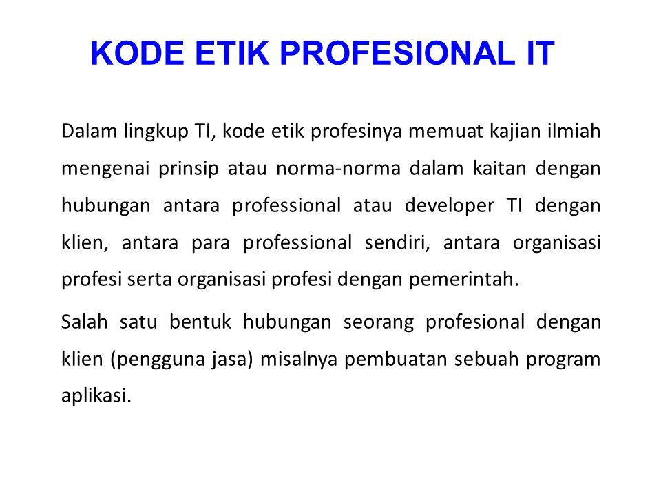 Dalam lingkup TI, kode etik profesinya memuat kajian ilmiah mengenai prinsip atau norma-norma dalam kaitan dengan hubungan antara professional atau de