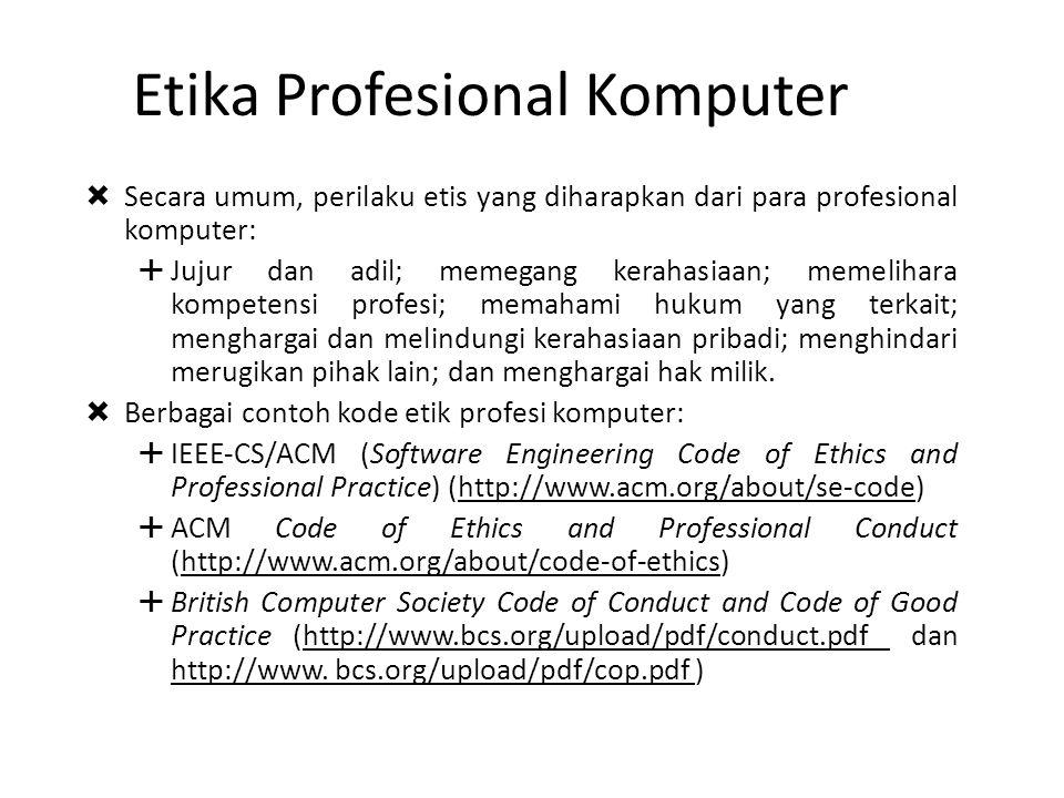 Etika Profesional Komputer  Secara umum, perilaku etis yang diharapkan dari para profesional komputer:  Jujur dan adil; memegang kerahasiaan; memeli