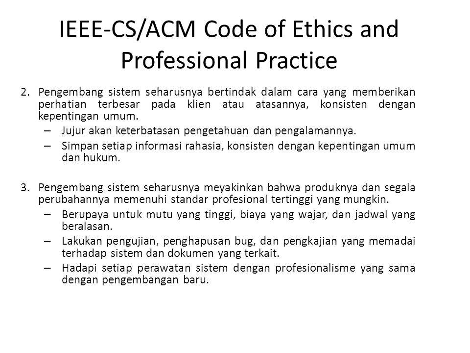 IEEE-CS/ACM Code of Ethics and Professional Practice 2.Pengembang sistem seharusnya bertindak dalam cara yang memberikan perhatian terbesar pada klien