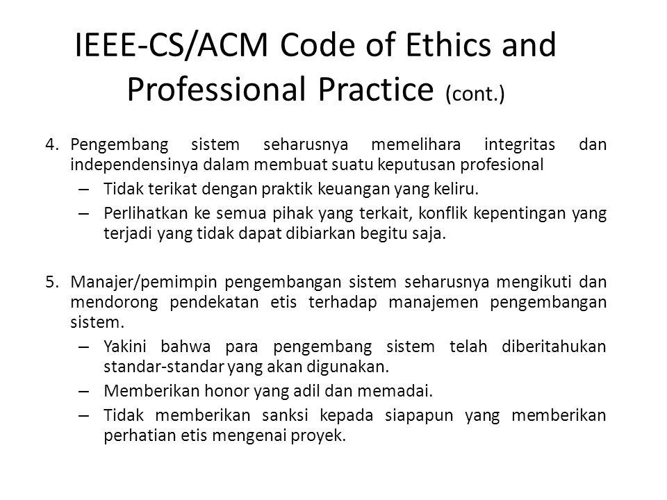 IEEE-CS/ACM Code of Ethics and Professional Practice (cont.) 4.Pengembang sistem seharusnya memelihara integritas dan independensinya dalam membuat su