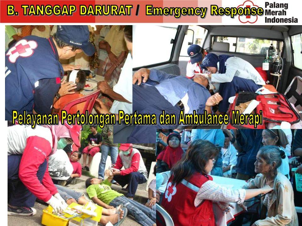 2. Kesehatan Darurat a. Pertolongan Pertama b. Pelayanan Ambulans & Kesehatan (mobile clinic, Klinik lapangan, RS Lapangan) c. Air dan Sanitasi (pendi
