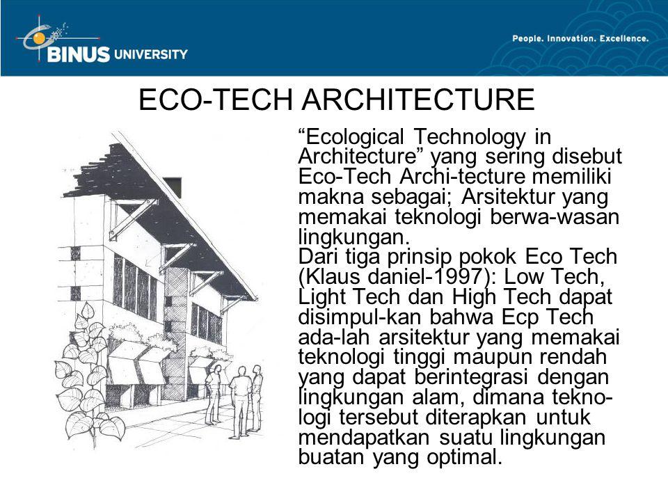 "ECO-TECH ARCHITECTURE ""Ecological Technology in Architecture"" yang sering disebut Eco-Tech Archi-tecture memiliki makna sebagai; Arsitektur yang memak"