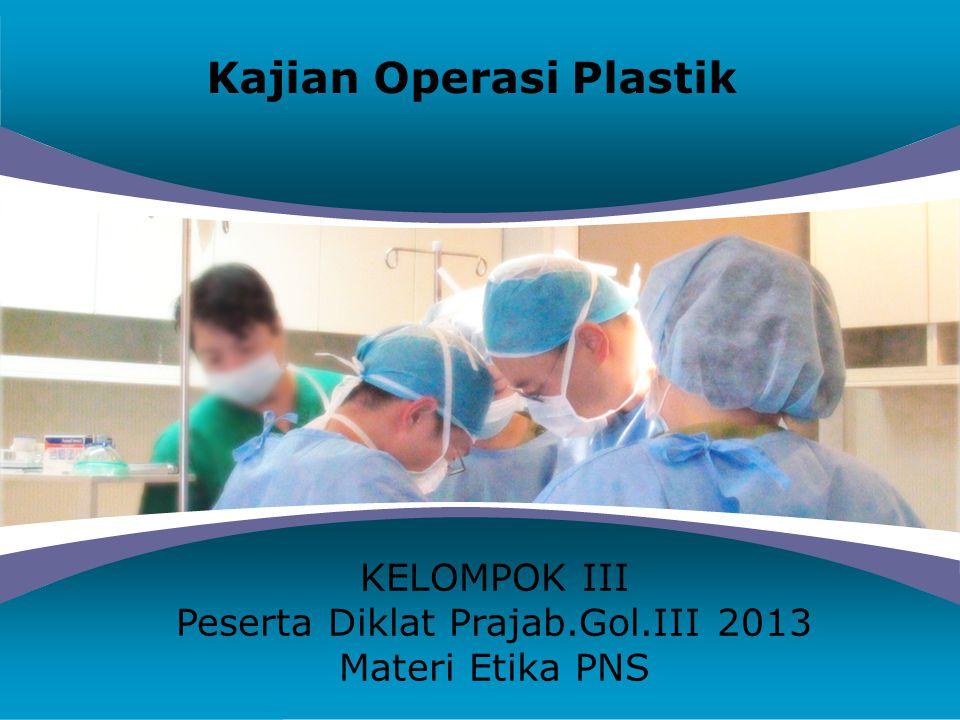 Company LOGO Kajian Operasi Plastik KELOMPOK III Peserta Diklat Prajab.Gol.III 2013 Materi Etika PNS