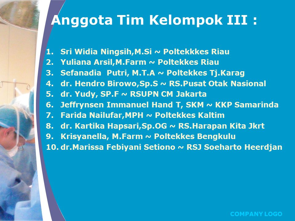 COMPANY LOGO Anggota Tim Kelompok III : 1.Sri Widia Ningsih,M.Si ~ Poltekkkes Riau 2.Yuliana Arsil,M.Farm ~ Poltekkes Riau 3.Sefanadia Putri, M.T.A ~