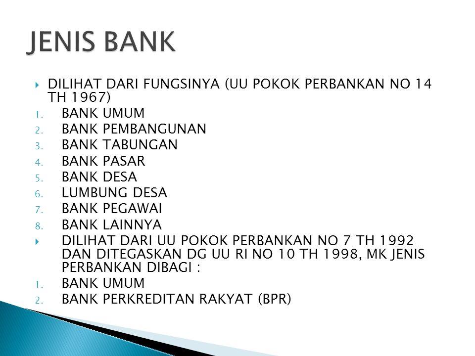  DILIHAT DARI FUNGSINYA (UU POKOK PERBANKAN NO 14 TH 1967) 1. BANK UMUM 2. BANK PEMBANGUNAN 3. BANK TABUNGAN 4. BANK PASAR 5. BANK DESA 6. LUMBUNG DE