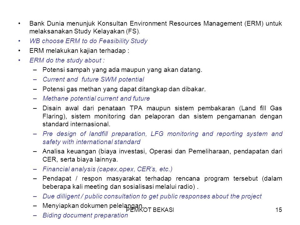 PEMKOT BEKASI15 Bank Dunia menunjuk Konsultan Environment Resources Management (ERM) untuk melaksanakan Study Kelayakan (FS). WB choose ERM to do Feas