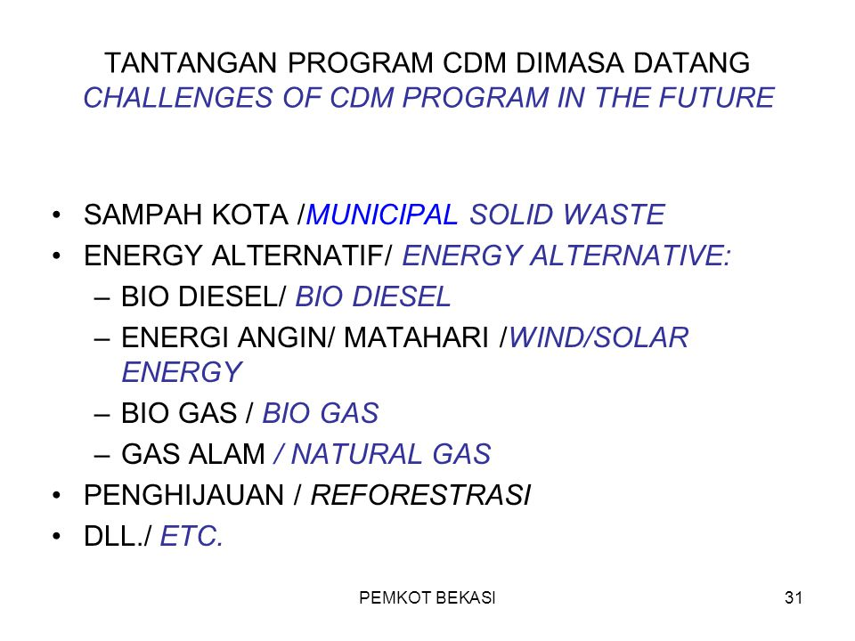 TANTANGAN PROGRAM CDM DIMASA DATANG CHALLENGES OF CDM PROGRAM IN THE FUTURE SAMPAH KOTA /MUNICIPAL SOLID WASTE ENERGY ALTERNATIF/ ENERGY ALTERNATIVE: