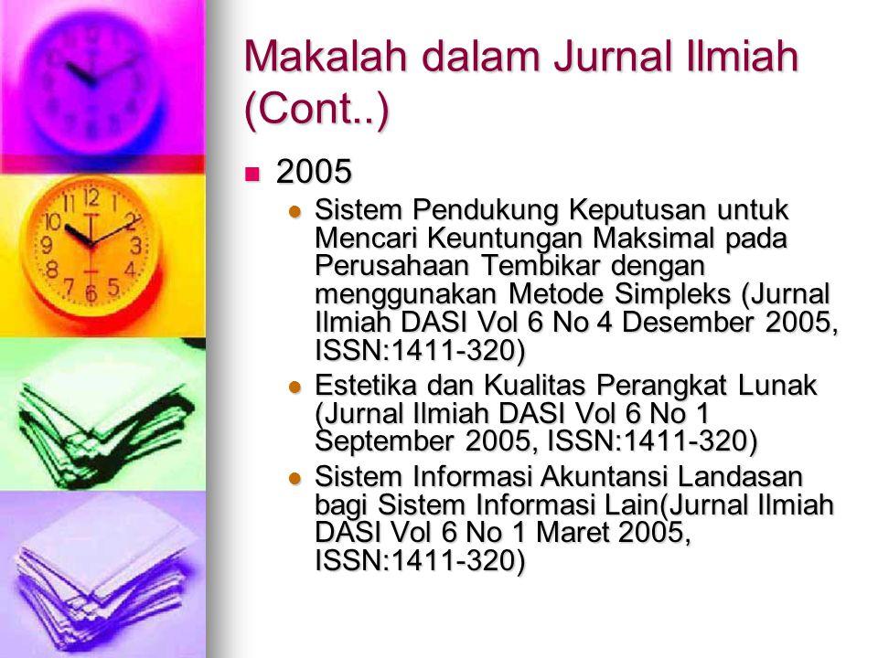 Makalah dalam Jurnal Ilmiah (Cont..) 2005 2005 Sistem Pendukung Keputusan untuk Mencari Keuntungan Maksimal pada Perusahaan Tembikar dengan menggunakan Metode Simpleks (Jurnal Ilmiah DASI Vol 6 No 4 Desember 2005, ISSN:1411-320) Sistem Pendukung Keputusan untuk Mencari Keuntungan Maksimal pada Perusahaan Tembikar dengan menggunakan Metode Simpleks (Jurnal Ilmiah DASI Vol 6 No 4 Desember 2005, ISSN:1411-320) Estetika dan Kualitas Perangkat Lunak (Jurnal Ilmiah DASI Vol 6 No 1 September 2005, ISSN:1411-320) Estetika dan Kualitas Perangkat Lunak (Jurnal Ilmiah DASI Vol 6 No 1 September 2005, ISSN:1411-320) Sistem Informasi Akuntansi Landasan bagi Sistem Informasi Lain(Jurnal Ilmiah DASI Vol 6 No 1 Maret 2005, ISSN:1411-320) Sistem Informasi Akuntansi Landasan bagi Sistem Informasi Lain(Jurnal Ilmiah DASI Vol 6 No 1 Maret 2005, ISSN:1411-320)