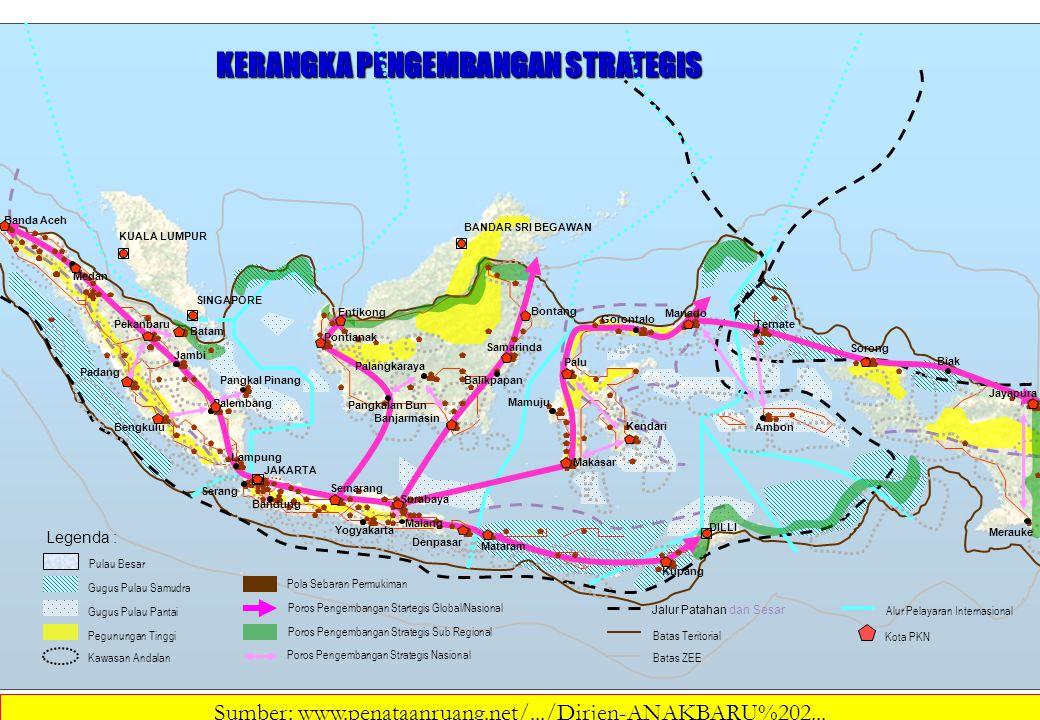 Legenda : Pulau Besar Gugus Pulau Samudra Gugus Pulau Pantai Pegunungan Tinggi Kawasan Andalan Poros Pengembangan Startegis Global/Nasional Poros Pengembangan Strategis Sub Regional Poros Pengembangan Strategis Nasional Batas Teritorial Batas ZEE Jalur Patahan dan Sesar Alur Pelayaran Internasional KERANGKA PENGEMBANGAN STRATEGIS Kota PKN KUALA LUMPUR BANDAR SRI BEGAWAN SINGAPORE DILLI Banda Aceh Medan Pekanbaru Padang Jambi Bengkulu Palembang Lampung JAKARTA Bandung Semarang Yogyakarta Surabaya Denpasar Mataram Kupang Pontianak Palangkaraya Banjarmasin Samarinda Manado Palu Makasar Kendari Ambon Jayapura Batam Pangkal Pinang Serang Mamuju Gorontalo Ternate Sorong Entikong Malang Pangkalan Bun Balikpapan Biak Merauke Bontang Sumber: www.penataanruang.net/.../Dirjen-ANAKBARU%202...
