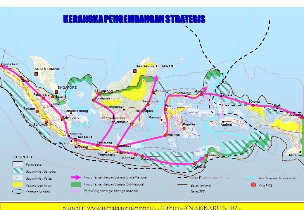 Legenda : Pulau Besar Gugus Pulau Samudra Gugus Pulau Pantai Pegunungan Tinggi Poros Pengembangan Startegis Global/Nasional Poros Pengembangan Strategis Sub Regional Poros Pengembangan Strategis Nasional Batas Teritorial Batas ZEE Jalur Patahan dan Sesar Alur Pelayaran Internasional KERANGKA PENGEMBANGAN STRATEGIS KUALA LUMPUR BANDAR SRI BEGAWAN SINGAPORE DILLI Banda Aceh Medan Pekanbaru Padang Jambi Bengkulu Palembang Lampung JAKARTA Bandung Semarang Yogyakarta Surabaya Denpasar Mataram Kupang Pontianak Palangkaraya Banjarmasin Samarinda Manado Palu Makasar Kendari Ambon Jayapura Batam Pangkal Pinang Serang Mamuju Gorontalo Ternate Sorong Entikong Malang Pangkalan Bun Balikpapan Biak Merauke Bontang Kota PKN Sumber: www.penataanruang.net/.../Dirjen-ANAKBARU%202...