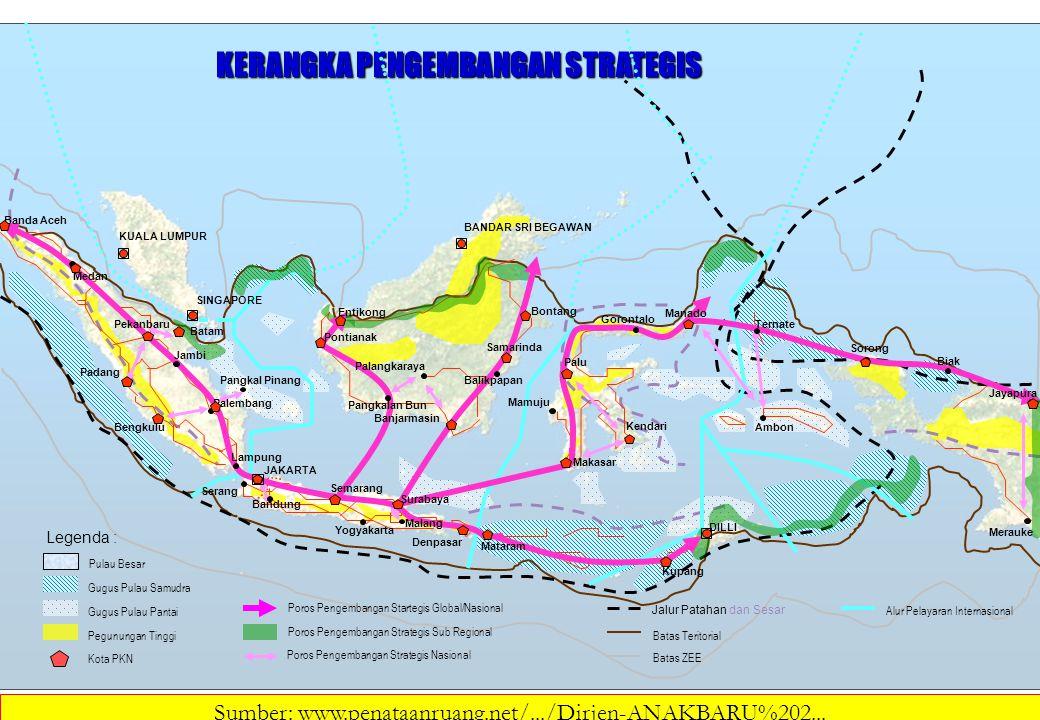 Legenda : Poros Pengembangan Startegis Global/Nasional Poros Pengembangan Strategis Sub Regional Poros Pengembangan Strategis Nasional Batas Teritorial Batas ZEE KERANGKA PENGEMBANGAN STRATEGIS (ORIENTASI PENGEMBANGAN) Kota PKN Alur Pelayaran Internasional Jalur Patahan dan Sesar KUALA LUMPUR BANDAR SRI BEGAWAN SINGAPORE DILLI Banda Aceh Medan Pekanbaru Padang Jambi Bengkulu Palembang Lampung JAKARTA Bandung Semarang Yogyakarta Surabaya Denpasar Mataram Kupang Pontianak Palangkaraya Banjarmasin Samarinda Manado Palu Makasar Kendari Ambon Jayapura Batam Pangkal Pinang Serang Mamuju Gorontalo Ternate Sorong Entikong Malang Pangkalan Bun Balikpapan Biak Merauke Bontang Sumber: www.penataanruang.net/.../Dirjen-ANAKBARU%202...