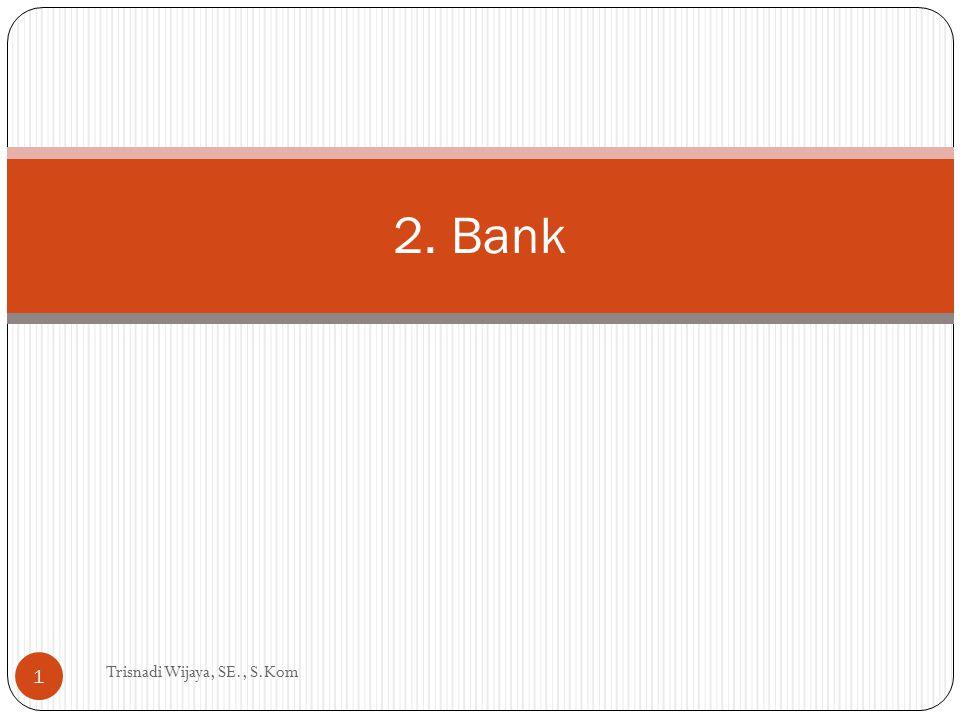 Rahasia Bank Trisnadi Wijaya, SE., S.Kom 12 Bank wajib merahasiakan keterangan mengenai nasabah penyimpan dan simpanannya, kecuali untuk kepentingan: Perpajakan Peradilan Informasi antar bank Permintaan nasabah penyimpan
