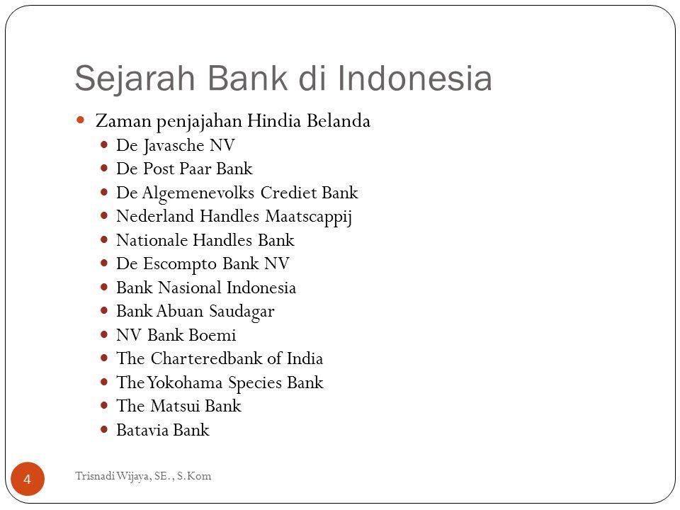 Sejarah Bank di Indonesia Trisnadi Wijaya, SE., S.Kom 4 Zaman penjajahan Hindia Belanda De Javasche NV De Post Paar Bank De Algemenevolks Crediet Bank