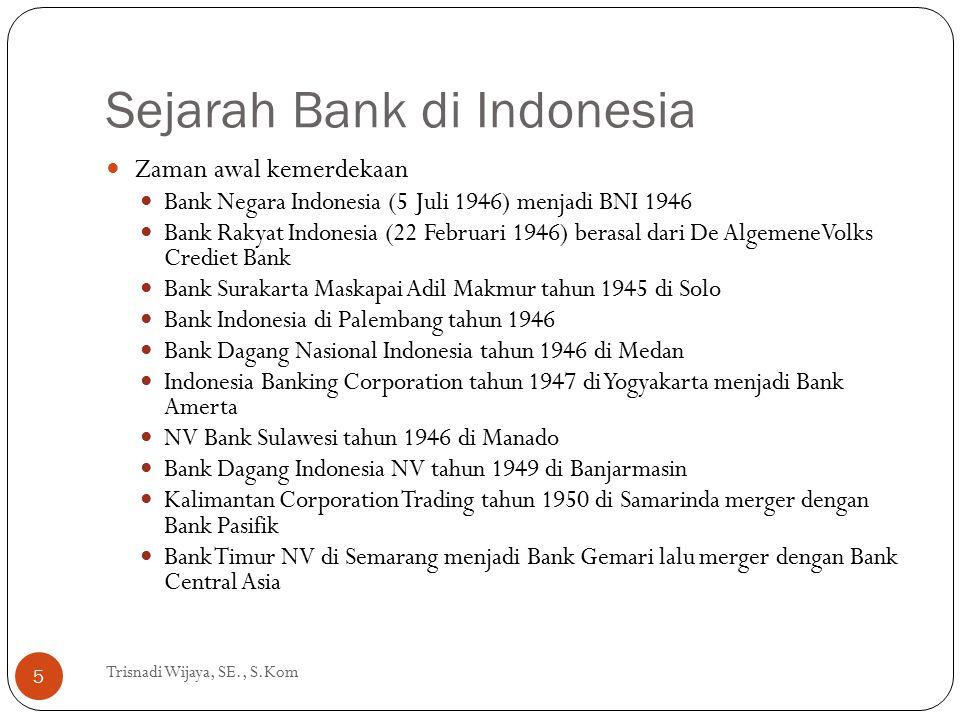Sejarah Bank di Indonesia Trisnadi Wijaya, SE., S.Kom 5 Zaman awal kemerdekaan Bank Negara Indonesia (5 Juli 1946) menjadi BNI 1946 Bank Rakyat Indone