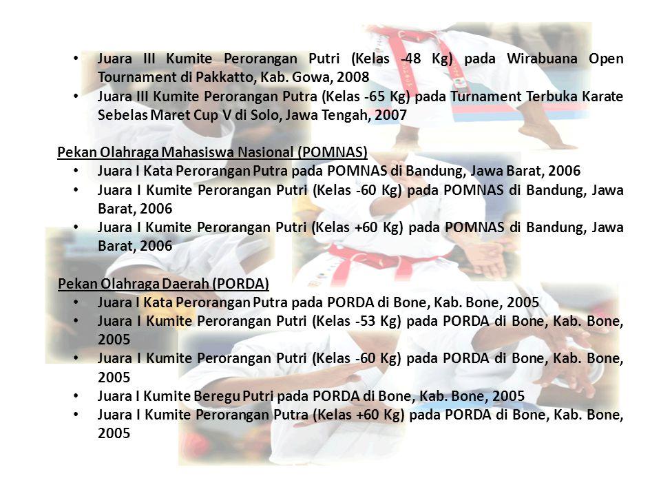 Juara III Kumite Perorangan Putri (Kelas -48 Kg) pada Wirabuana Open Tournament di Pakkatto, Kab. Gowa, 2008 Juara III Kumite Perorangan Putra (Kelas
