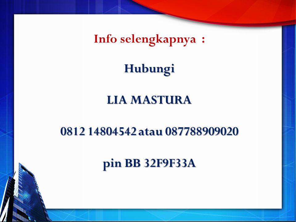 Info selengkapnya : Hubungi LIA MASTURA 0812 14804542 atau 087788909020 pin BB 32F9F33A