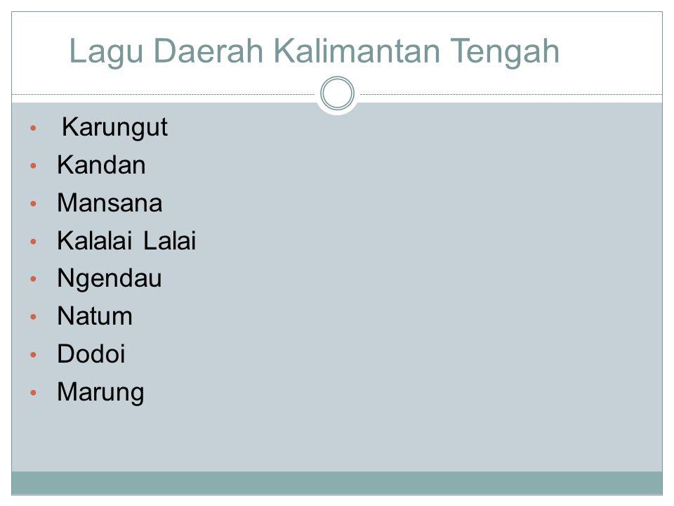 Lagu-Lagu Daerah Kalimantan Timur Burung Enggang (bahasa Kutai) Anjat Manik (Bahasa Berau Benua) Bebilin (Bahasa Tidung) Andang Sigurandang (Bahasa Ti