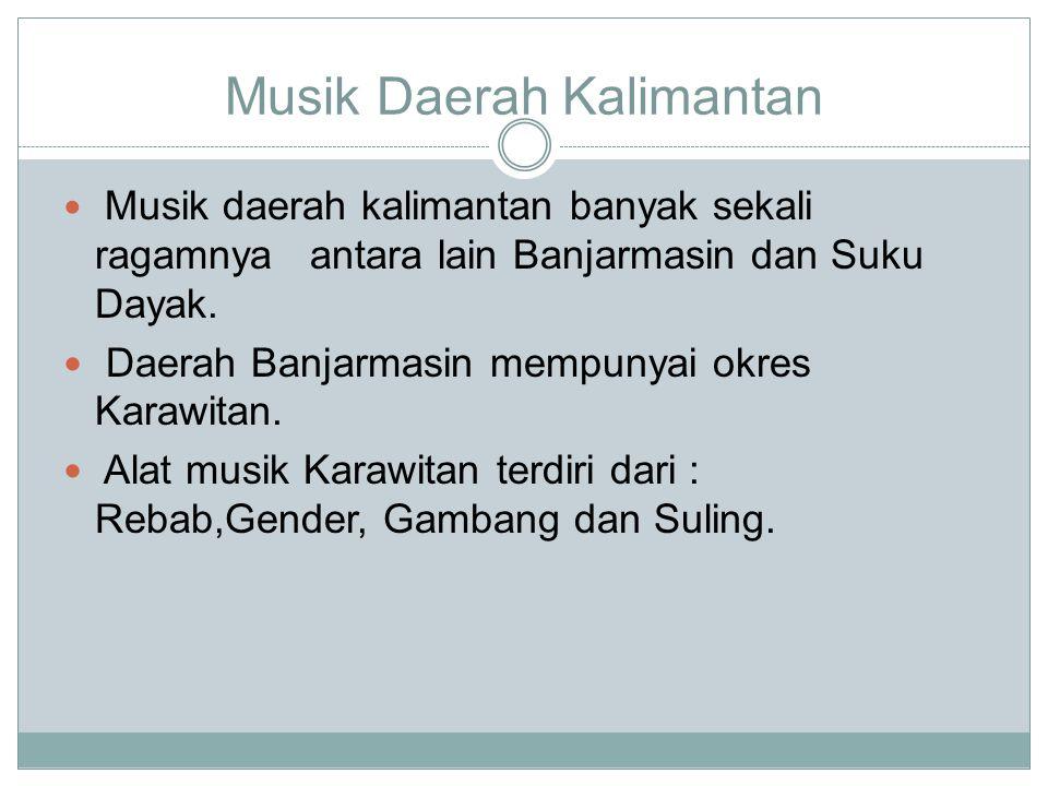 Musik Daerah Kalimantan Musik daerah kalimantan banyak sekali ragamnya antara lain Banjarmasin dan Suku Dayak.