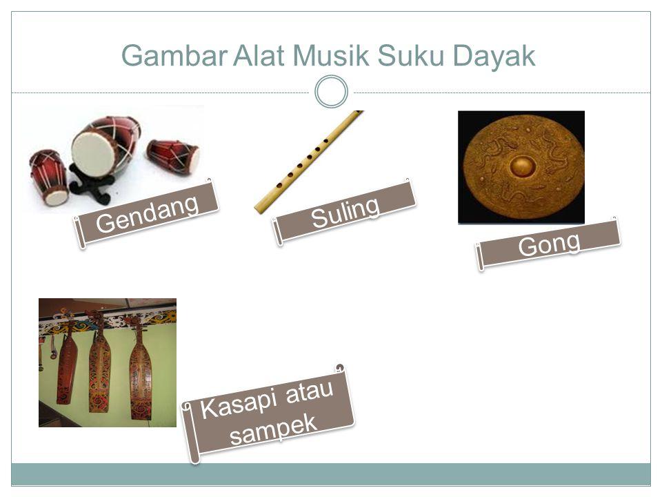 Musik Daerah Kalimantan Suku dayak mempunyai musik yang khas yaitu: Suling yang disebut Kledi,Keruri atau kedire Kasapi atau sampek, yaitu semacam Lat