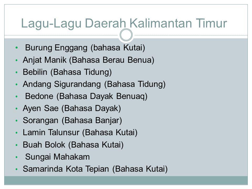 Lagu-Lagu Daerah Kalimantan Timur Burung Enggang (bahasa Kutai) Anjat Manik (Bahasa Berau Benua) Bebilin (Bahasa Tidung) Andang Sigurandang (Bahasa Tidung) Bedone (Bahasa Dayak Benuaq) Ayen Sae (Bahasa Dayak) Sorangan (Bahasa Banjar) Lamin Talunsur (Bahasa Kutai) Buah Bolok (Bahasa Kutai) Sungai Mahakam Samarinda Kota Tepian (Bahasa Kutai)