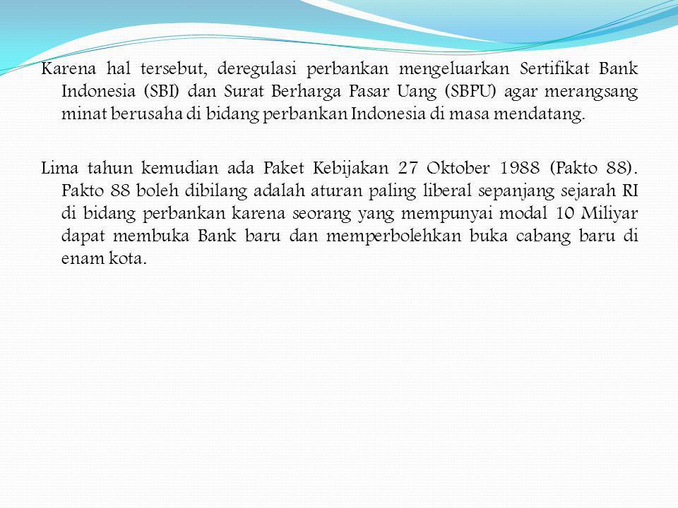 Karena hal tersebut, deregulasi perbankan mengeluarkan Sertifikat Bank Indonesia (SBI) dan Surat Berharga Pasar Uang (SBPU) agar merangsang minat berusaha di bidang perbankan Indonesia di masa mendatang.