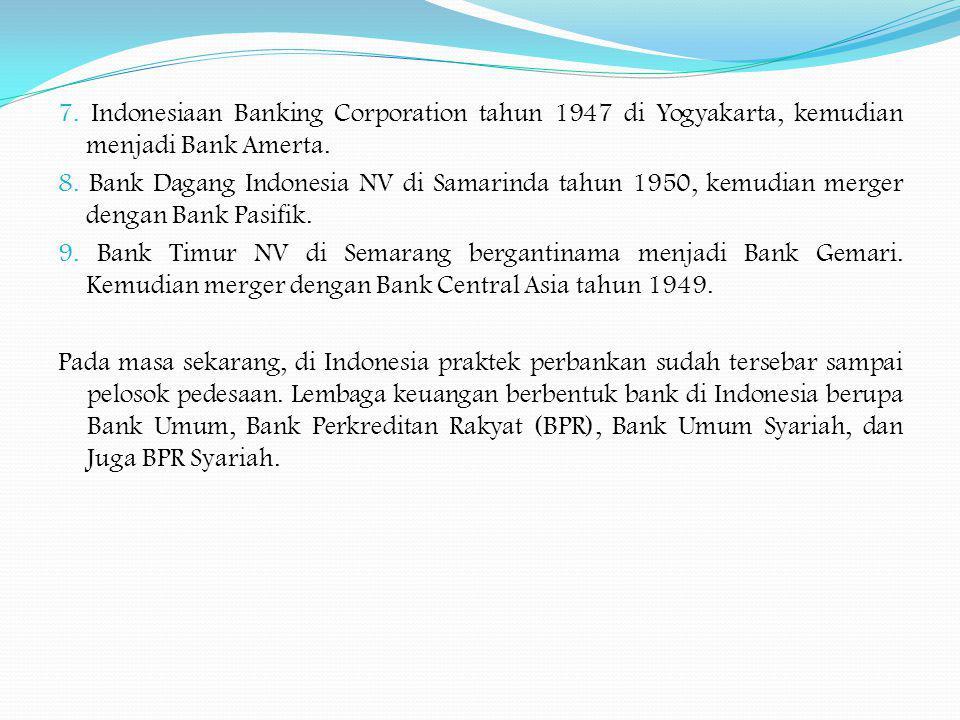 7. Indonesiaan Banking Corporation tahun 1947 di Yogyakarta, kemudian menjadi Bank Amerta. 8. Bank Dagang Indonesia NV di Samarinda tahun 1950, kemudi