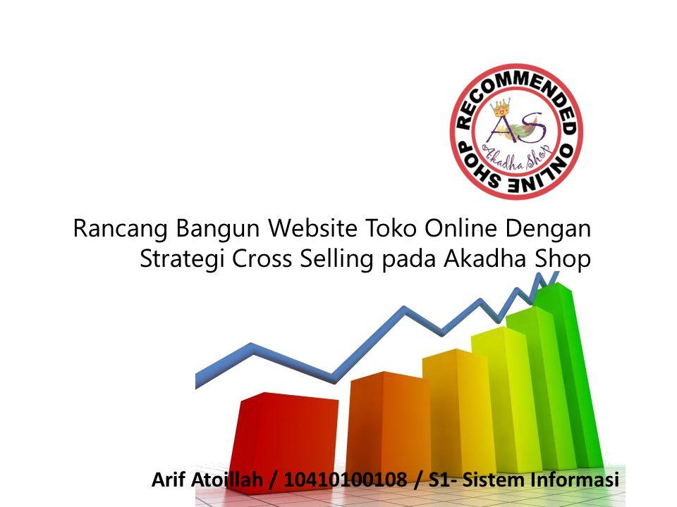 Rancang Bangun Website Toko Online Dengan Strategi Cross Selling pada Akadha Shop Arif Atoillah / 10410100108 / S1- Sistem Informasi