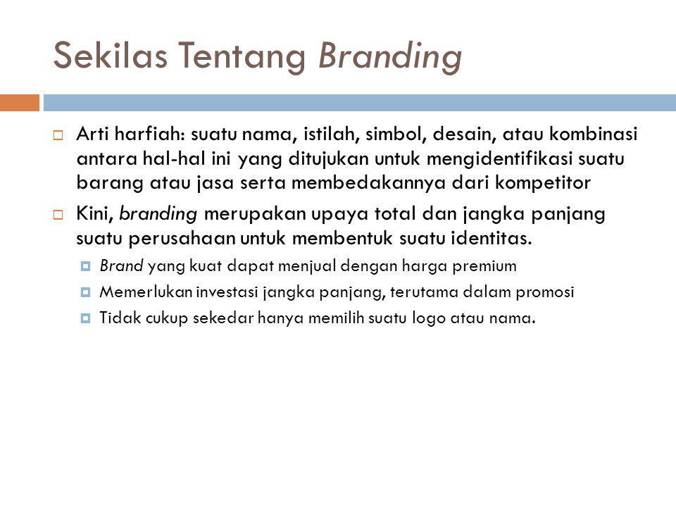Sekilas Tentang Branding  Arti harfiah: suatu nama, istilah, simbol, desain, atau kombinasi antara hal-hal ini yang ditujukan untuk mengidentifikasi