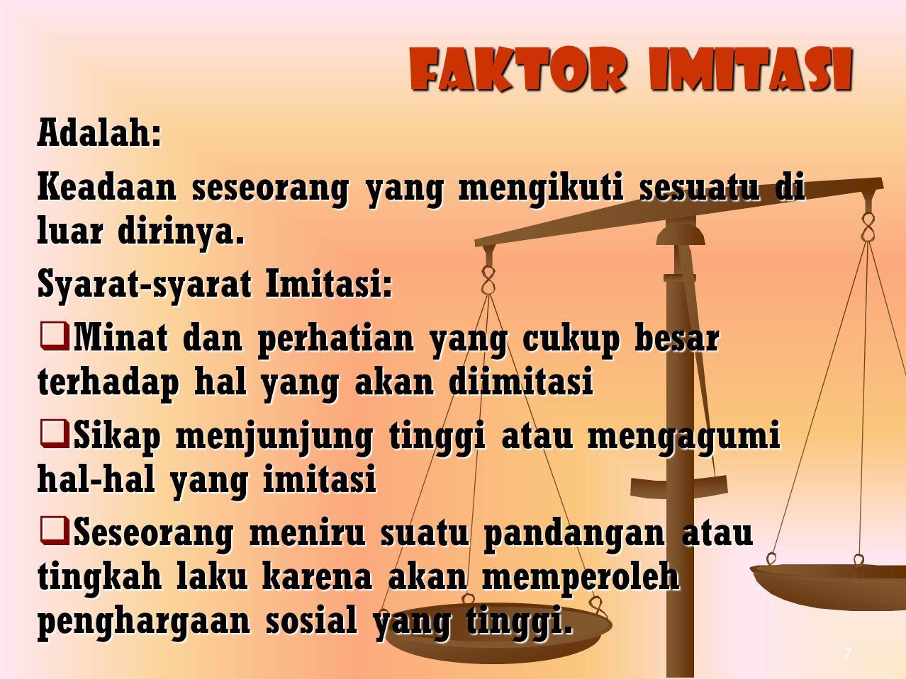 7 Faktor imitasi Adalah: Keadaan seseorang yang mengikuti sesuatu di luar dirinya. Syarat-syarat Imitasi:  Minat dan perhatian yang cukup besar terha