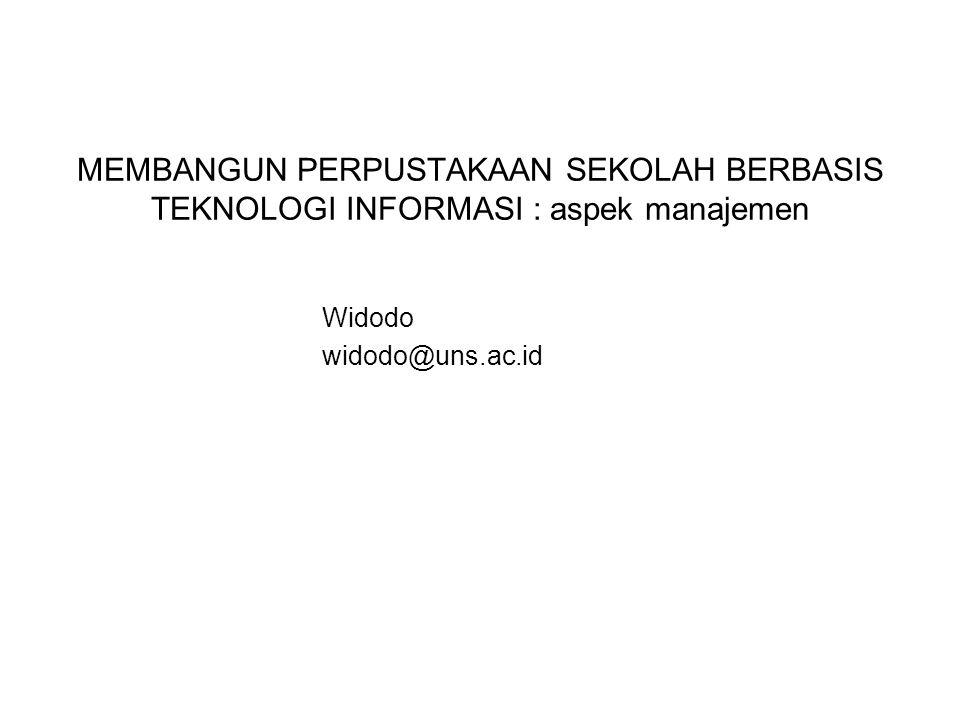 MEMBANGUN PERPUSTAKAAN SEKOLAH BERBASIS TEKNOLOGI INFORMASI : aspek manajemen Widodo widodo@uns.ac.id