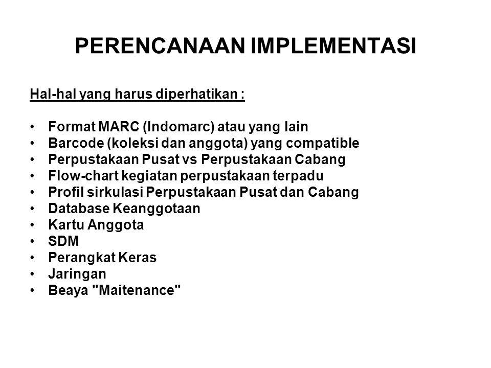 PERENCANAAN IMPLEMENTASI Hal-hal yang harus diperhatikan : Format MARC (Indomarc) atau yang lain Barcode (koleksi dan anggota) yang compatible Perpust