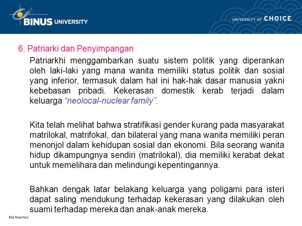 Bina Nusantara 6. Patriarki dan Penyimpangan Patriarkhi menggambarkan suatu sistem politik yang diperankan oleh laki-laki yang mana wanita memiliki st