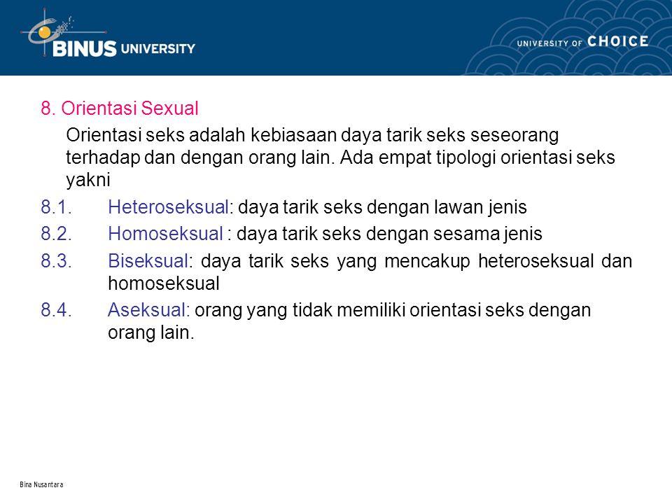 Bina Nusantara 8. Orientasi Sexual Orientasi seks adalah kebiasaan daya tarik seks seseorang terhadap dan dengan orang lain. Ada empat tipologi orient