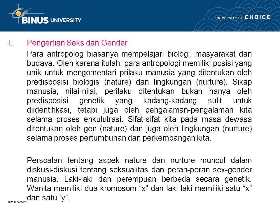 Bina Nusantara I.Pengertian Seks dan Gender Para antropolog biasanya mempelajari biologi, masyarakat dan budaya. Oleh karena itulah, para antropologi