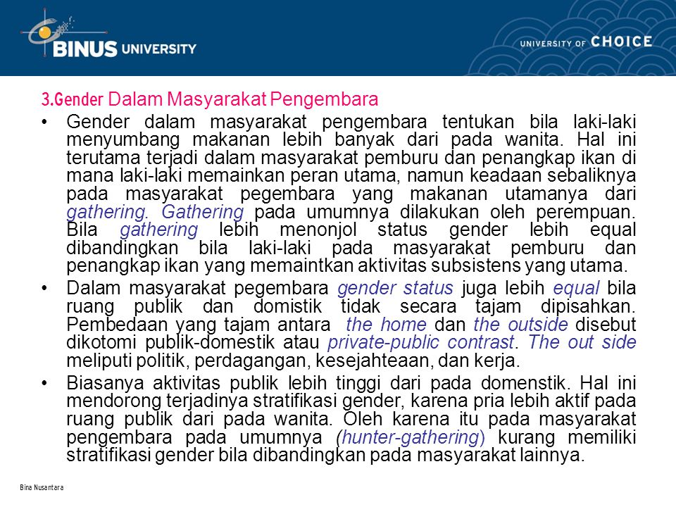 Bina Nusantara 3.Gender Dalam Masyarakat Pengembara Gender dalam masyarakat pengembara tentukan bila laki-laki menyumbang makanan lebih banyak dari pada wanita.
