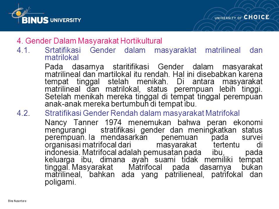 Bina Nusantara 4. Gender Dalam Masyarakat Hortikultural 4.1.Srtatifikasi Gender dalam masyaraklat matrilineal dan matrilokal Pada dasarnya staritifika