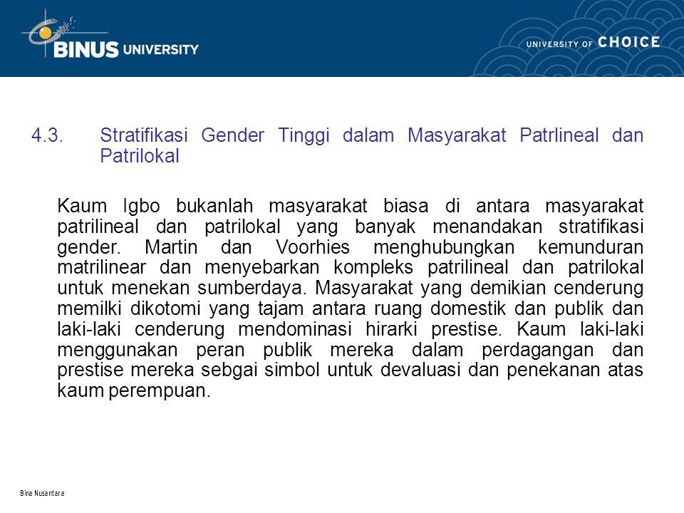 Bina Nusantara 4.3. Stratifikasi Gender Tinggi dalam Masyarakat Patrlineal dan Patrilokal Kaum Igbo bukanlah masyarakat biasa di antara masyarakat pat